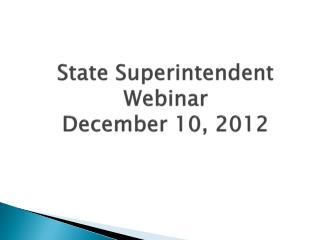 State Superintendent Webinar December 10, 2012