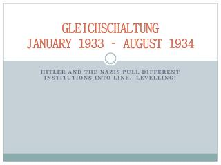 GLEICHSCHALTUNG JANUARY 1933 – AUGUST 1934