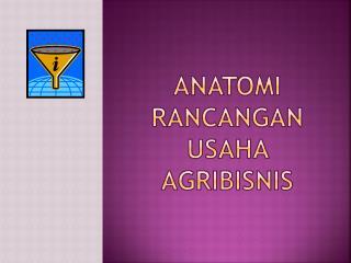 Anatomi rancangan usaha agribisnis