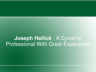 Joseph Hallick - A Dynamic Professional With Great Experienc