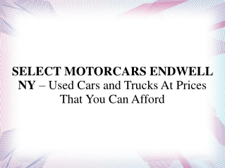 SELECT MOTORCARS ENDWELL NY – Used Cars and Trucks At Prices