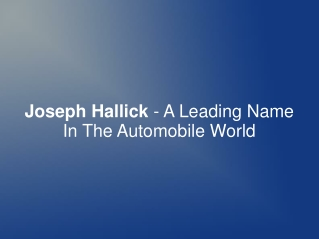 Joseph Hallick - A Leading Name In The Automobile World