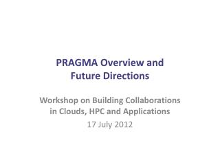 PRAGMA Overview and  Future Directions
