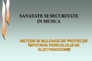 SANATATE SI SECURITATE IN MUNCA