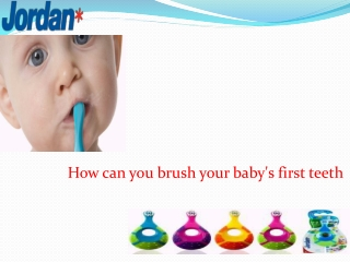 How can you brush your baby's first teeth