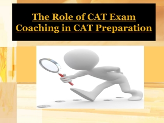 The Role of CAT Exam Coaching in CAT Preparation