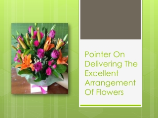 Pointer On Delivering The Excellent Arrangement Of Flowers