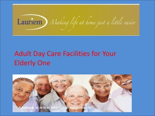 Adult Day Care Facilities for Your Elderly One