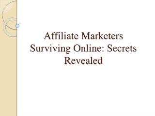 Affiliate Marketers Surviving Online-Secrets Revealed