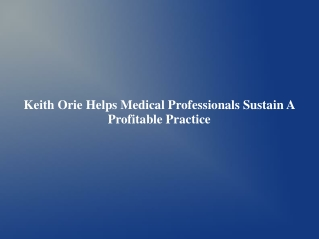 Keith Orie Helps Medical Professionals Sustain A Profitable