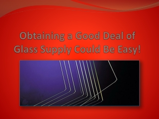 Obtaining a Good Deal of Glass Supply Could Be Easy!