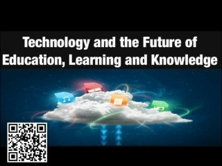 Technology and the future of education, learning, knowledge