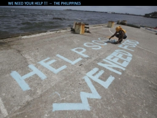 We need your help !!! -- The Philippines