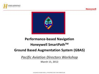 Performance-based Navigation Honeywell SmartPathTM Ground Based Augmentation System GBAS  Pacific Aviation Directors Wor