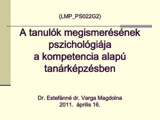 LMP_PS022G2   A tanul k megismer s nek pszichol gi ja a kompetencia alap  tan rk pz sben   Dr. Estef nn  dr. Varga Magdo