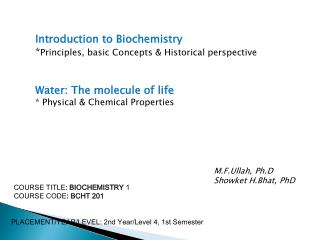 Introduction to Biochemistry Principles, basic Concepts  Historical perspective   Water: The molecule of life  Physical