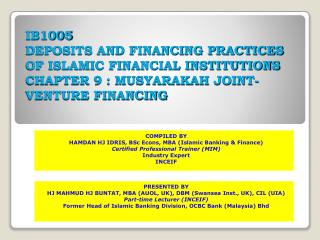 IB1005 DEPOSITS AND FINANCING PRACTICES OF ISLAMIC FINANCIAL INSTITUTIONS CHAPTER 9 : MUSYARAKAH JOINT-VENTURE FINANCING