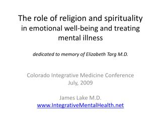 The role of religion and spirituality in emotional well-being and treating mental illness  dedicated to memory of Elizab