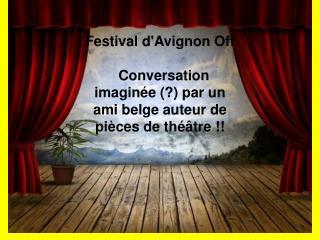 Festival dAvignon Off    Conversation imagin e  par un ami belge auteur de pi ces de th  tre