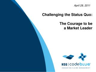 Challenging the Status Quo:    The Courage to be  a Market Leader
