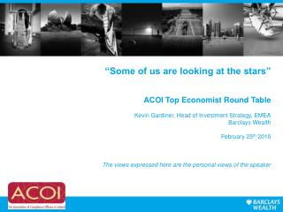 Some of us are looking at the stars    ACOI Top Economist Round Table   Kevin Gardiner, Head of Investment Strategy, EM