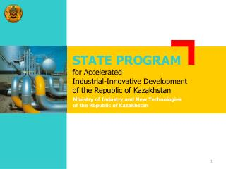 STATE PROGRAM  for Accelerated  Industrial-Innovative Development  of the Republic of Kazakhstan