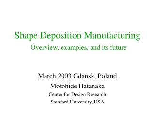 Shape Deposition Manufacturing  Overview, examples, and its future