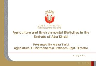 Agriculture and Environmental Statistics in the Emirate of Abu Dhabi  Presented By Aisha Turki Agriculture  Environmenta