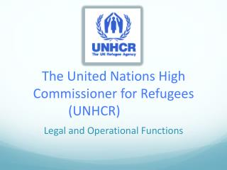 The United Nations High Commissioner for Refugees UNHCR