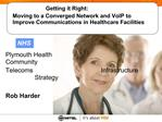 Getting it Right:          Moving to a Converged Network and VoIP to                  Improve Communications in Healthca