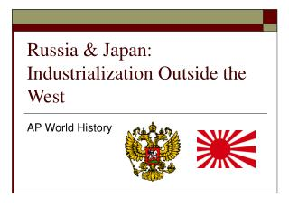 Russia  Japan: Industrialization Outside the West