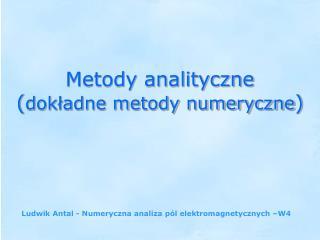 Metody analityczne  dokladne metody numeryczne