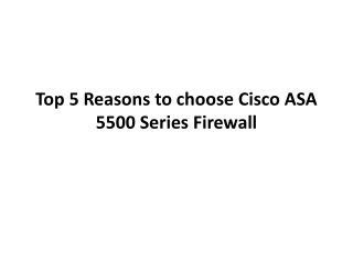 Top 5 Reasons to choose Cisco ASA 5500 Series Firewall