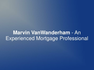 Marvin VanWanderham - An Experienced Mortgage Professional