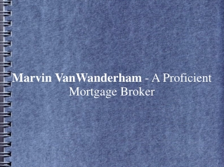 Marvin VanWanderham - A Proficient Mortgage Broker