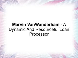 Marvin VanWanderham - A Dynamic And Resourceful Loan Process