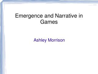 Emergence and Narrative in Games