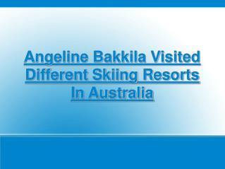 angeline bakkila visited different skiing resorts, australia