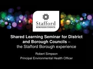 Shared Learning Seminar for District and Borough Councils    the Stafford Borough experience
