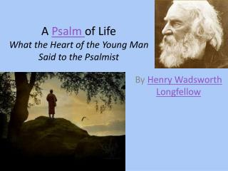 A Psalm of Life What the Heart of the Young Man  Said to the Psalmist