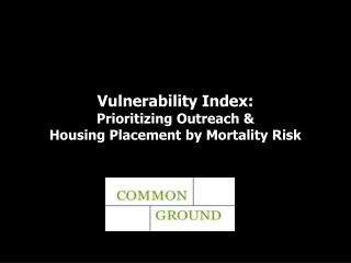 Vulnerability Index: Prioritizing Outreach  Housing Placement by Mortality Risk