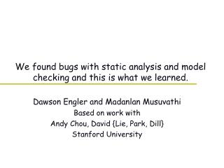 We found bugs with static analysis and model checking and this is what we learned.
