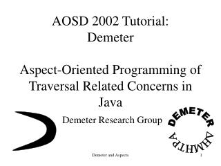 AOSD 2002 Tutorial: Demeter  Aspect-Oriented Programming of Traversal Related Concerns in Java