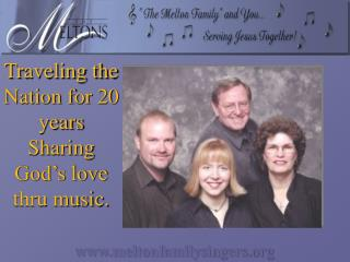 Traveling the Nation for 20 years Sharing God s love thru music.