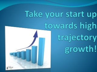 Take Your Start Up Towards High Trajectory Growth!