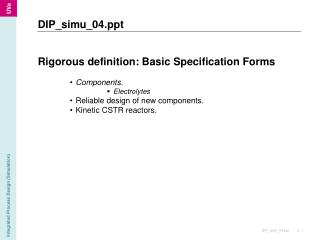 Rigorous definition: Basic Specification Forms  Components. Electrolytes Reliable design of new components.  Kinetic CST