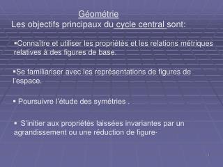 G om trie Les objectifs principaux du cycle central sont: