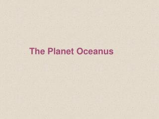the planet oceanus