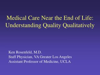 Medical Care Near the End of Life:  Understanding Quality Qualitatively