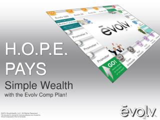 H.O.P.E.  PAYS Simple Wealth with the Evolv Comp Plan
